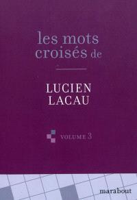 Les mots croisés de Lucien Lacau. Volume 3