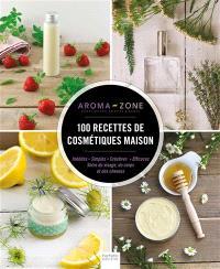 100 recettes de cosmétiques maison : inédites, simples, créatives, efficaces : soins du visage, du corps et des cheveux
