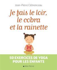 Je fais le loir, le cobra et la rainette : 50 exercices de yoga pour les enfants