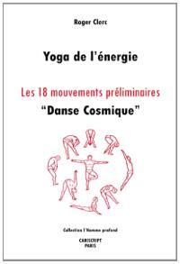 Yoga de l'énergie : les 18 mouvements préliminaires : danse cosmique