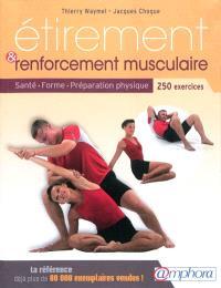Etirement & renforcement musculaire : santé, forme, préparation physique : 250 exercices d'étirement et de renforcement musculaire, 350 photographies, amélioration de la souplese et développement de la force en douceur