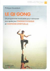 Le qi gong : un programme modulable pour retrouver jour après jour énergie physique et harmonie spirituelle