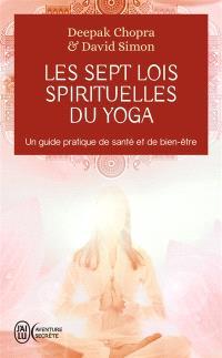Les sept lois spirituelles du yoga : un guide pratique de santé et de bien-être