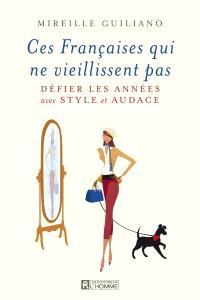 Ces françaises qui ne vieillissent pas  : défier les années avec style et audace