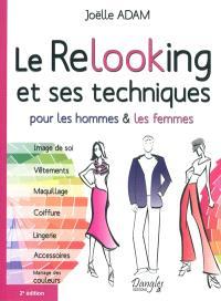 Le relooking et ses techniques : pour les hommes & les femmes : image de soi, vêtements, maquillage, coiffure, lingerie, accessoires, mariage des couleurs