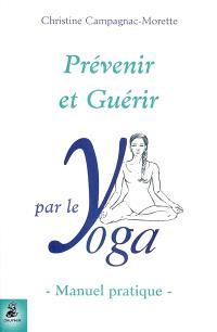 Prévenir et guérir par le yoga : manuel pratique