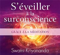 S'éveiller à la surconscience  : grâce à la méditation