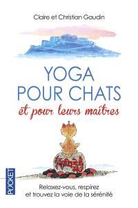 Yoga pour chats et pour leurs maîtres : relaxez-vous, respirez et trouvez la voie de la sérénité