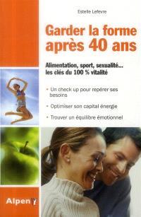Garder la forme après 40 ans : alimentation, sport, sexualité... les clés du 100 % vitalité