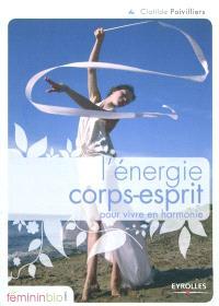 L'énergie corps-esprit : pour vivre en harmonie