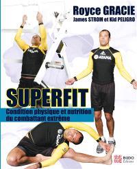 Superfit : condition physique et nutrition pour le combattant extrême