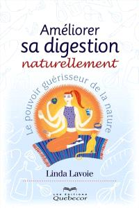 Améliorer sa digestion naturellement  : le pouvoir guérisseur de la nature
