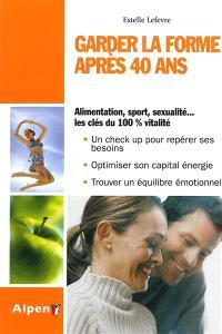 Garder la forme après 40 ans : bien-être de 40 à 60 ans