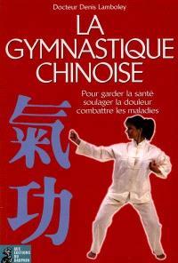 La gymnastique chinoise ou Qi gong : pour garder la santé, soulager la douleur, combattre les maladies