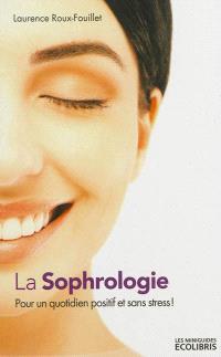 La sophrologie : pour un quotidien positif et sans stress !