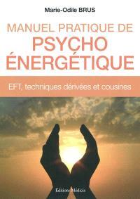 Manuel pratique de psycho-énergétique : EFT, techniques dérivées et cousines