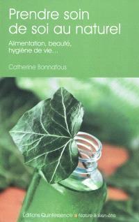 Prendre soin de soi au naturel : alimentation, beauté, hygiène de vie...