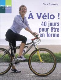 A vélo ! : 40 jours pour être en forme
