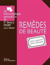 Remèdes de beauté : 100 % naturels, 100 % efficaces : la bibliothèque naturelle
