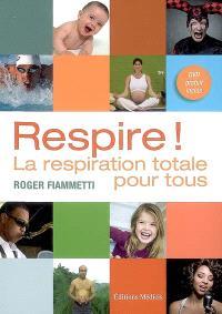 Respire : la respiration totale pour tous : chanteurs, orateurs, enfants...