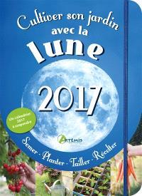 Cultiver son jardin avec la Lune, 2017 : semer, planter, tailler, récolter