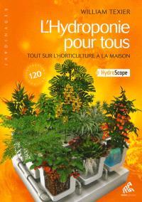 L'hydroponie pour tous : tout sur l'horticulture à la maison + hydroscope