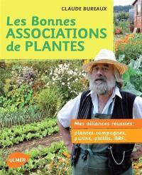 Les bonnes associations de plantes : mes alliances réussies : plantes compagnes, purins, paillis, BRF...