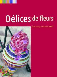 Délices de fleurs = Floral delights