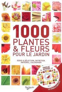 1.000 plantes et fleurs pour le jardin : soins & sélection, entretien, matériel, calendrier