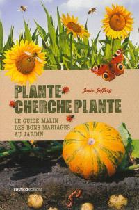 Plante cherche plante : le guide malin des bons mariages au jardin