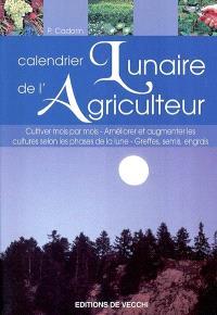 Calendrier lunaire de l'agriculteur : cultiver mois par mois, améliorer et augmenter les cultures selon les phases de la lune, greffes, semis, engrais
