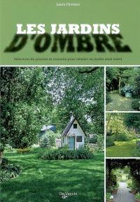 Les jardins d'ombre : selection de plantes et conseils pour réussir un jardin sans soleil