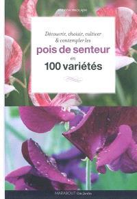 Pois de senteur : 100 variétés à découvrir, choisir, cultiver et contempler