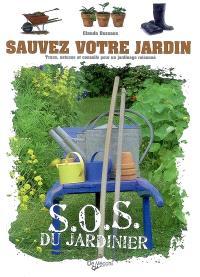 Sauvez votre jardin : trucs, astuces et conseils pour un jardinage raisonné