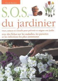 SOS du jardinier : trucs, astuces et conseils pour prévenir et soigner son jardin : avec des fiches sur les maladies, les parasites et les infections les plus communes