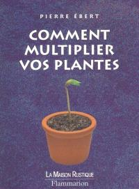 Comment multiplier vos plantes