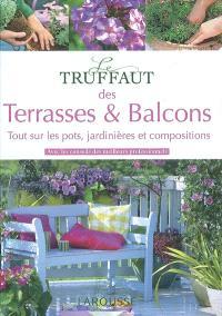 Le Truffaut des terrasses et balcons : tout sur les pots, jardinières et compositions