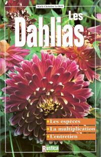 Les dahlias : les espèces, la multiplication, l'entretien