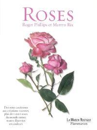 Roses : des roses anciennes aux créations récentes, plus de 1000 roses du monde entier, toutes illustrées en couleurs