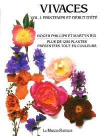 Vivaces. Volume 1, Printemps et début d'été : plus de 1250 plantes présentées tout en couleurs