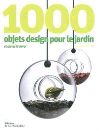 1.000 objets design pour le jardin : et où les trouver