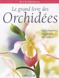 Le grand livre des orchidées : les connaître, les choisir et les cultiver
