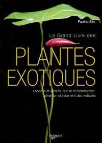 Le grand livre des plantes exotiques : espèces et variétés, culture et reproduction, prévention et traitement des maladies