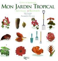 Mon jardin tropical : Antilles Réunion