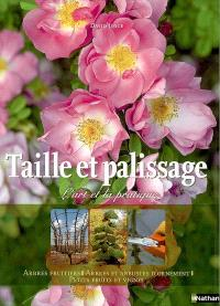 Taille et palissage : l'art et la pratique : arbres fruitiers, arbres et arbustes d'ornement, petits fruits et vignes
