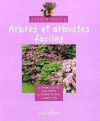 Arbres et arbustes faciles : 10 grands gestes, 30 activités, 50 plantes de base, 50 mots clés