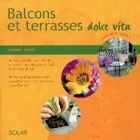 Balcons et terrasses dolce vita : des conseils pour choisir, entretenir les plantes du Sud sous tout climat, des aménagements pour conserver un air de vacances toute l'année