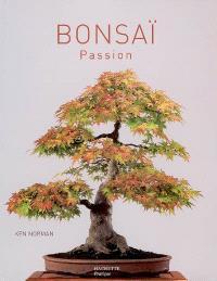 Bonsaï passion : un guide complet de l'art du bonsaï : les techniques, des projets détaillés illustrés de plus de 800 photographies