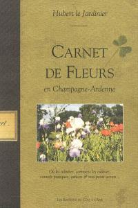 Carnet de fleurs en Champagne-Ardenne : où les admirer, comment les cultiver, conseils pratiques, astuces & mes petits secrets...