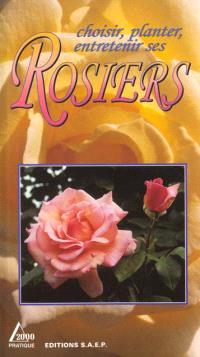 Choisir, planter, entretenir ses rosiers